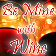 Be Mine With Wine