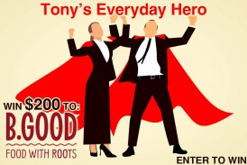 Tony's Everyday Hero Contest | WIN $200 to B. Good