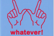 Word For The Weekend: WHATEVER